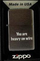 Zippo Feuerzeug You are heavy on wire